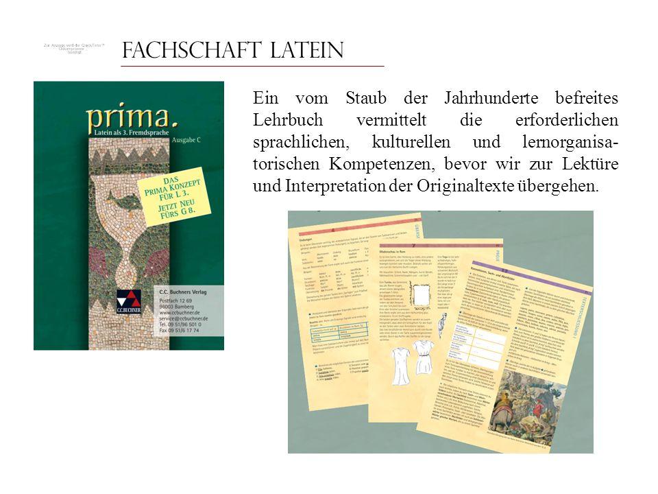 Fachschaft Latein Ein vom Staub der Jahrhunderte befreites Lehrbuch vermittelt die erforderlichen sprachlichen, kulturellen und lernorganisa- torische