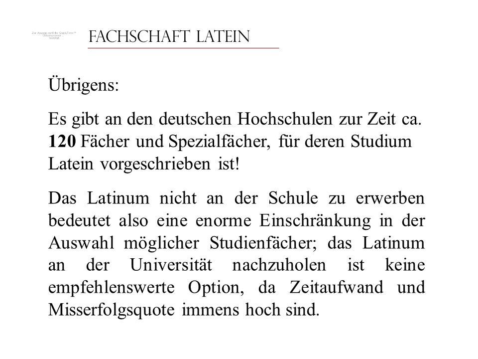 Fachschaft Latein Übrigens: Es gibt an den deutschen Hochschulen zur Zeit ca. 120 Fächer und Spezialfächer, für deren Studium Latein vorgeschrieben is