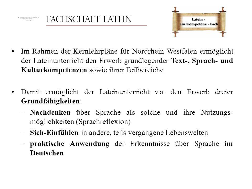 Fachschaft Latein Im Rahmen der Kernlehrpläne für Nordrhein-Westfalen ermöglicht der Lateinunterricht den Erwerb grundlegender Text-, Sprach- und Kult