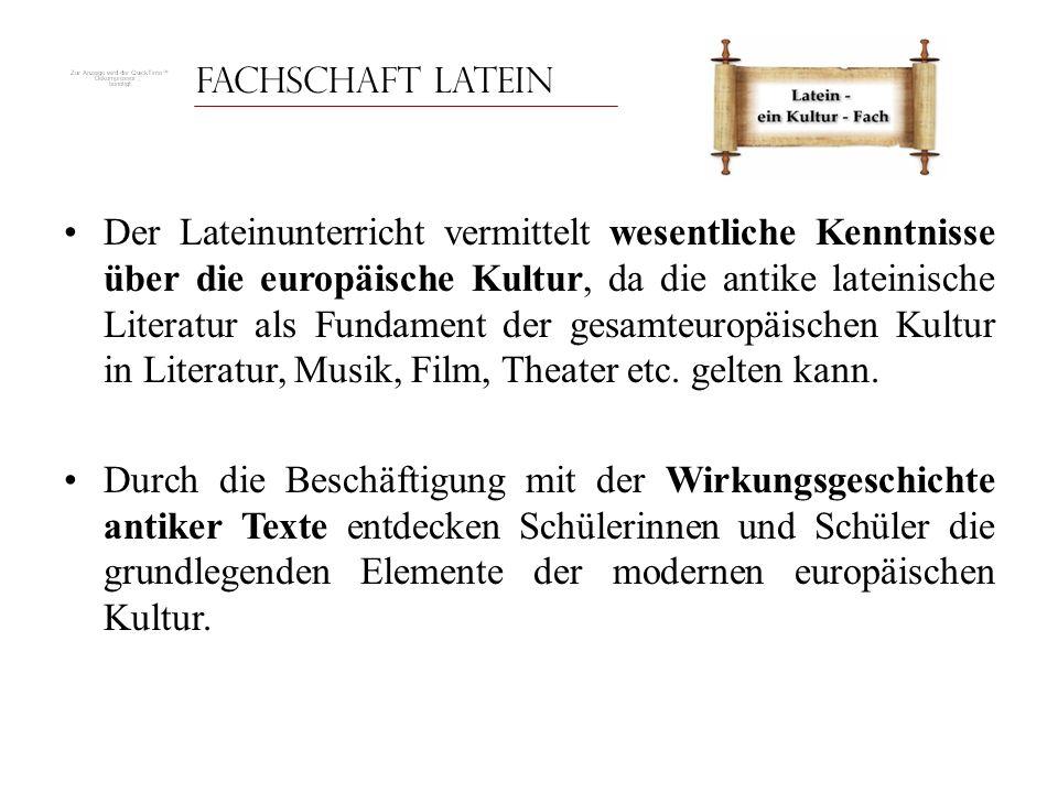 Fachschaft Latein Der Lateinunterricht vermittelt wesentliche Kenntnisse über die europäische Kultur, da die antike lateinische Literatur als Fundamen