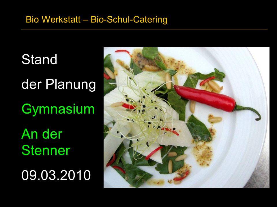 Bio Werkstatt – Bio-Schul-Catering Stand der Planung Gymnasium An der Stenner 09.03.2010