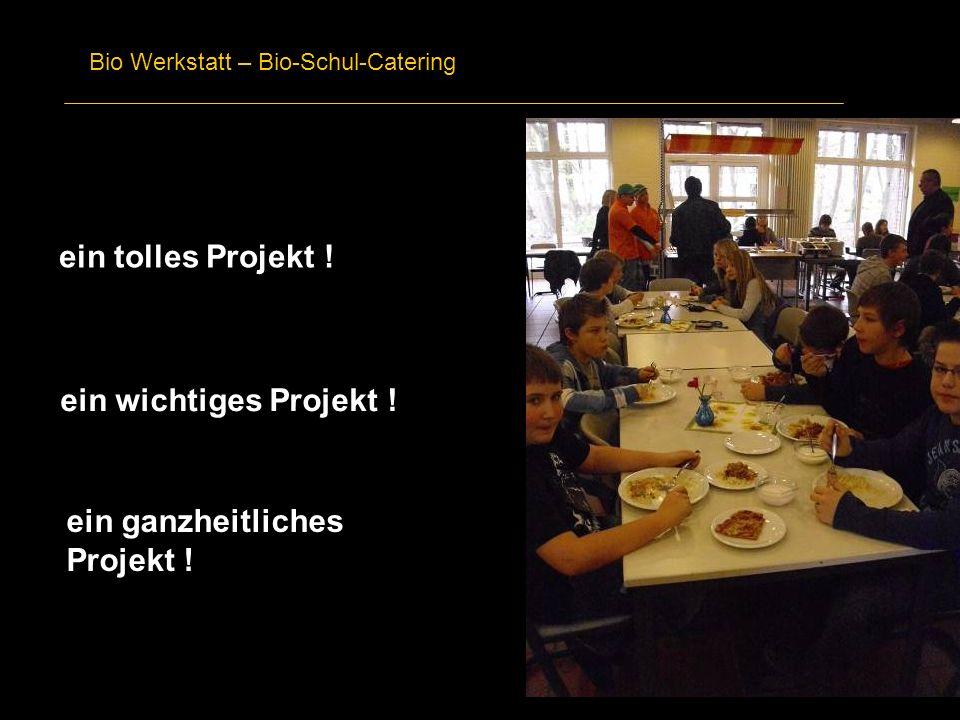 Bio Werkstatt – Bio-Schul-Catering ein tolles Projekt ! ein wichtiges Projekt ! ein ganzheitliches Projekt !