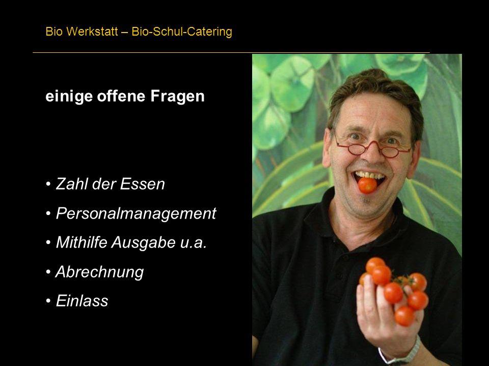 Bio Werkstatt – Bio-Schul-Catering einige offene Fragen Zahl der Essen Personalmanagement Mithilfe Ausgabe u.a. Abrechnung Einlass