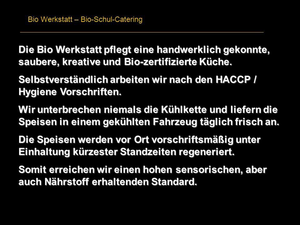Bio Werkstatt – Bio-Schul-Catering Die Bio Werkstatt pflegt eine handwerklich gekonnte, saubere, kreative und Bio-zertifizierte Küche. Selbstverständl