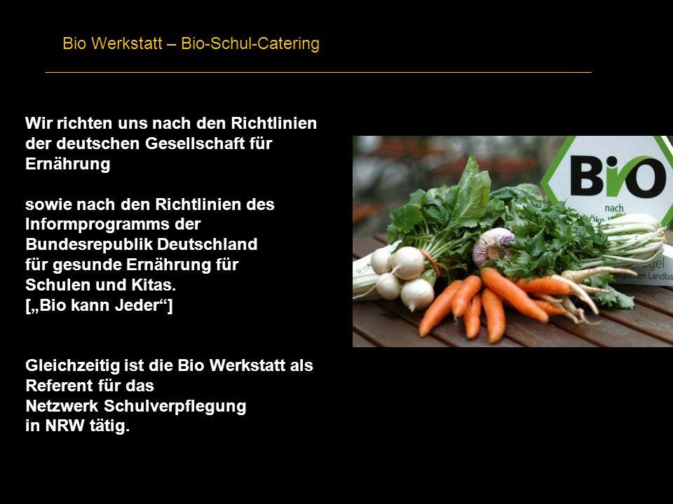 Bio Werkstatt – Bio-Schul-Catering Wir richten uns nach den Richtlinien der deutschen Gesellschaft für Ernährung sowie nach den Richtlinien des Inform