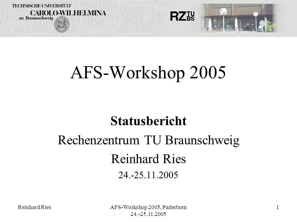Reinhard RiesAFS-Workshop 2005, Paderborn 24.-25.11.2005 1 AFS-Workshop 2005 Statusbericht Rechenzentrum TU Braunschweig Reinhard Ries 24.-25.11.2005