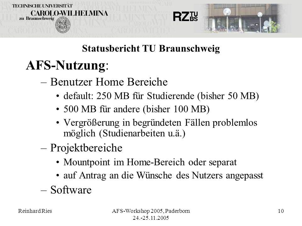 Reinhard RiesAFS-Workshop 2005, Paderborn 24.-25.11.2005 10 Statusbericht TU Braunschweig AFS-Nutzung: –Benutzer Home Bereiche default: 250 MB für Stu