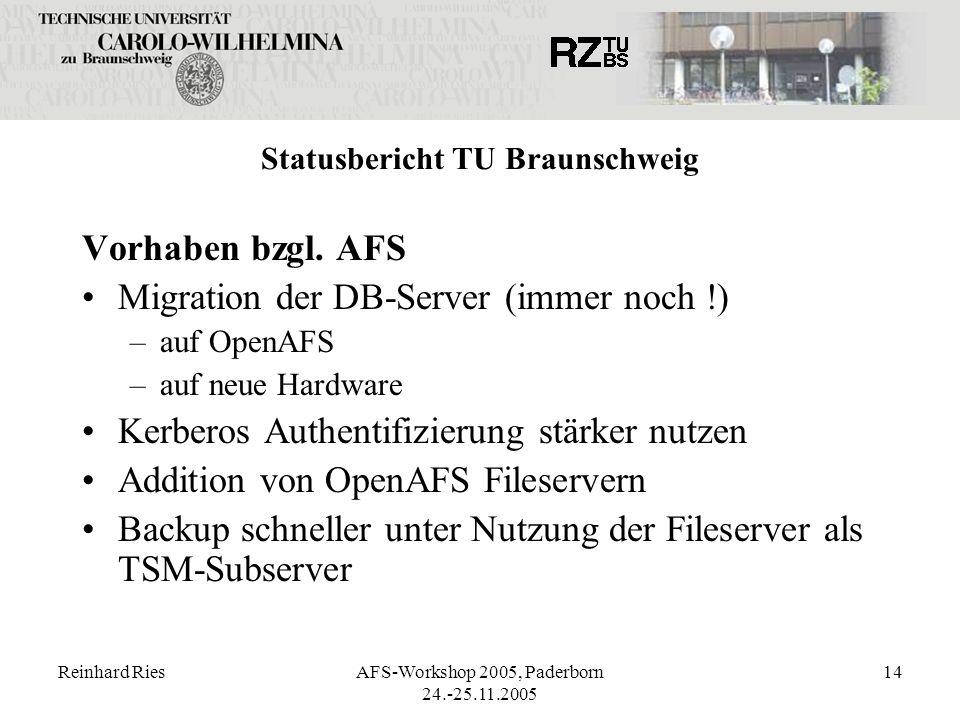 Reinhard RiesAFS-Workshop 2005, Paderborn 24.-25.11.2005 14 Statusbericht TU Braunschweig Vorhaben bzgl. AFS Migration der DB-Server (immer noch !) –a