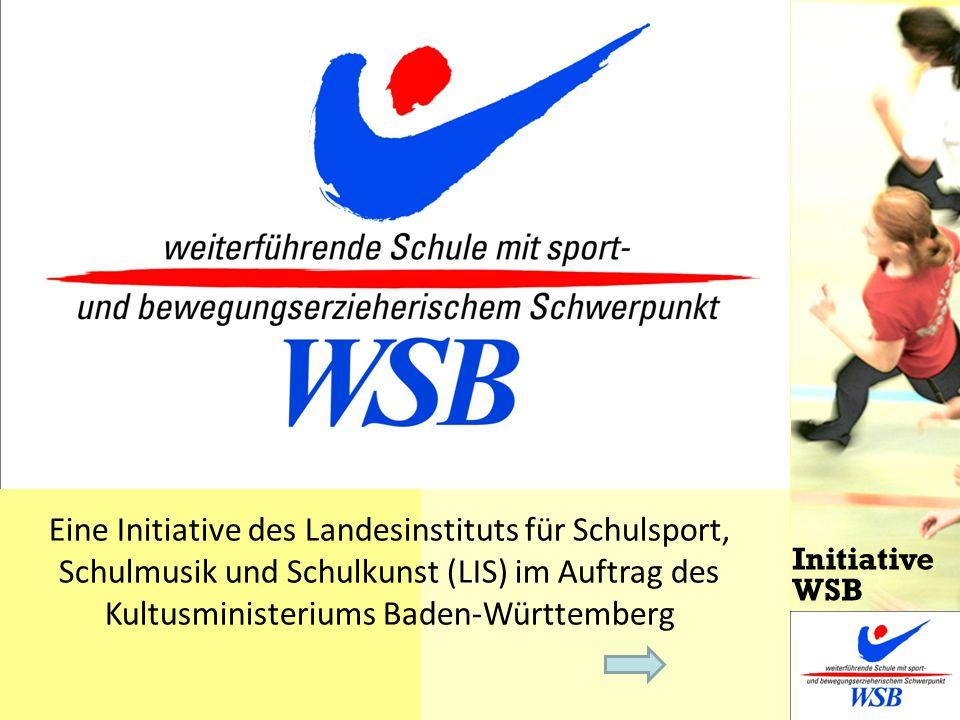 Eine Initiative des Landesinstituts für Schulsport, Schulmusik und Schulkunst (LIS) im Auftrag des Kultusministeriums Baden-Württemberg Initiative WSB