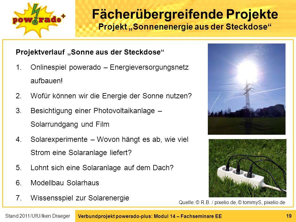Verbundprojekt powerado-plus: Modul 14 – Fachseminare EE 19 Fächerübergreifende Projekte Projekt Sonnenenergie aus der Steckdose Projektverlauf Sonne