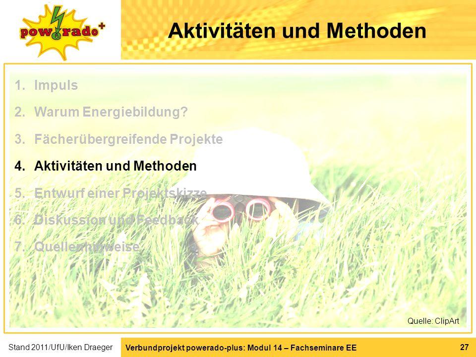 Verbundprojekt powerado-plus: Modul 14 – Fachseminare EE 27 Aktivitäten und Methoden Quelle: ClipArt 1.Impuls 2.Warum Energiebildung? 3.Fächerübergrei