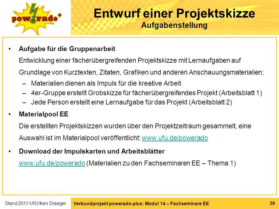 Verbundprojekt powerado-plus: Modul 14 – Fachseminare EE 39 Entwurf einer Projektskizze Aufgabenstellung Aufgabe für die Gruppenarbeit Entwicklung ein