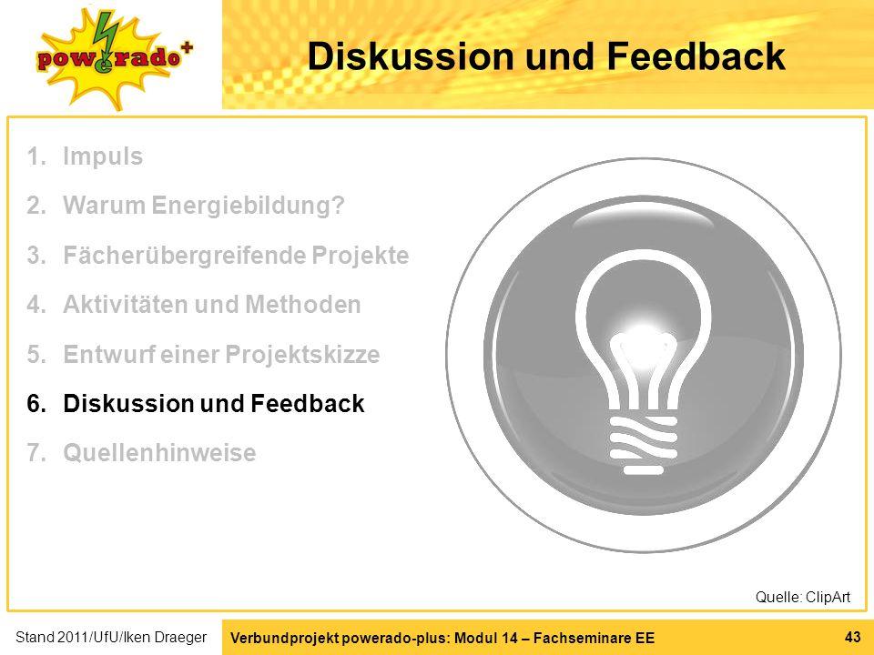 Verbundprojekt powerado-plus: Modul 14 – Fachseminare EE 43 Diskussion und Feedback Quelle: ClipArt 1.Impuls 2.Warum Energiebildung? 3.Fächerübergreif