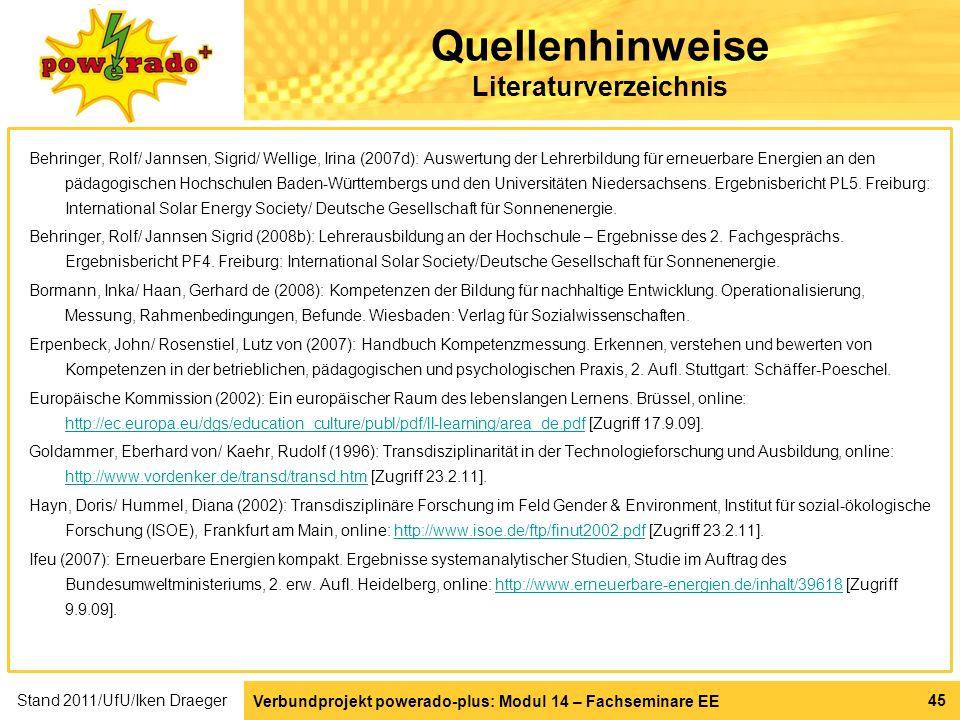 Verbundprojekt powerado-plus: Modul 14 – Fachseminare EE 45 Quellenhinweise Literaturverzeichnis Behringer, Rolf/ Jannsen, Sigrid/ Wellige, Irina (200
