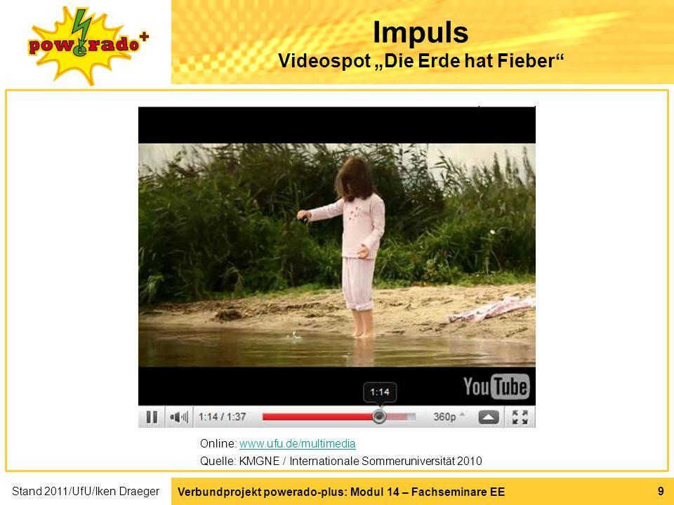 Impuls Videospot Die Erde hat Fieber Verbundprojekt powerado-plus: Modul 14 – Fachseminare EE Stand 2011/UfU/Iken Draeger 9 Online: www.ufu.de/multime