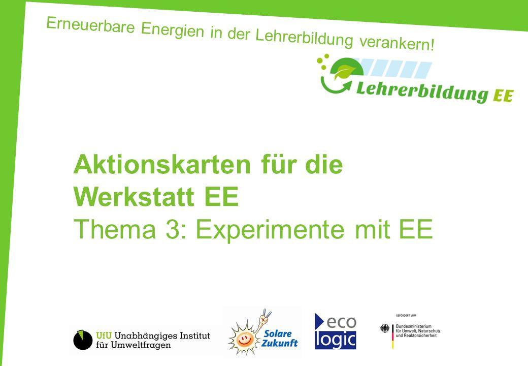 Erneuerbare Energien in der Lehrerbildung verankern! Aktionskarten für die Werkstatt EE Thema 3: Experimente mit EE