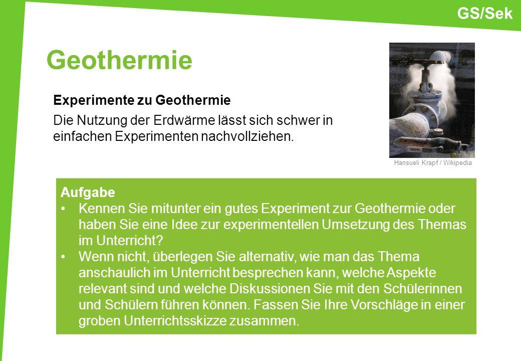 Geothermie Experimente zu Geothermie Die Nutzung der Erdwärme lässt sich schwer in einfachen Experimenten nachvollziehen. Aufgabe Kennen Sie mitunter