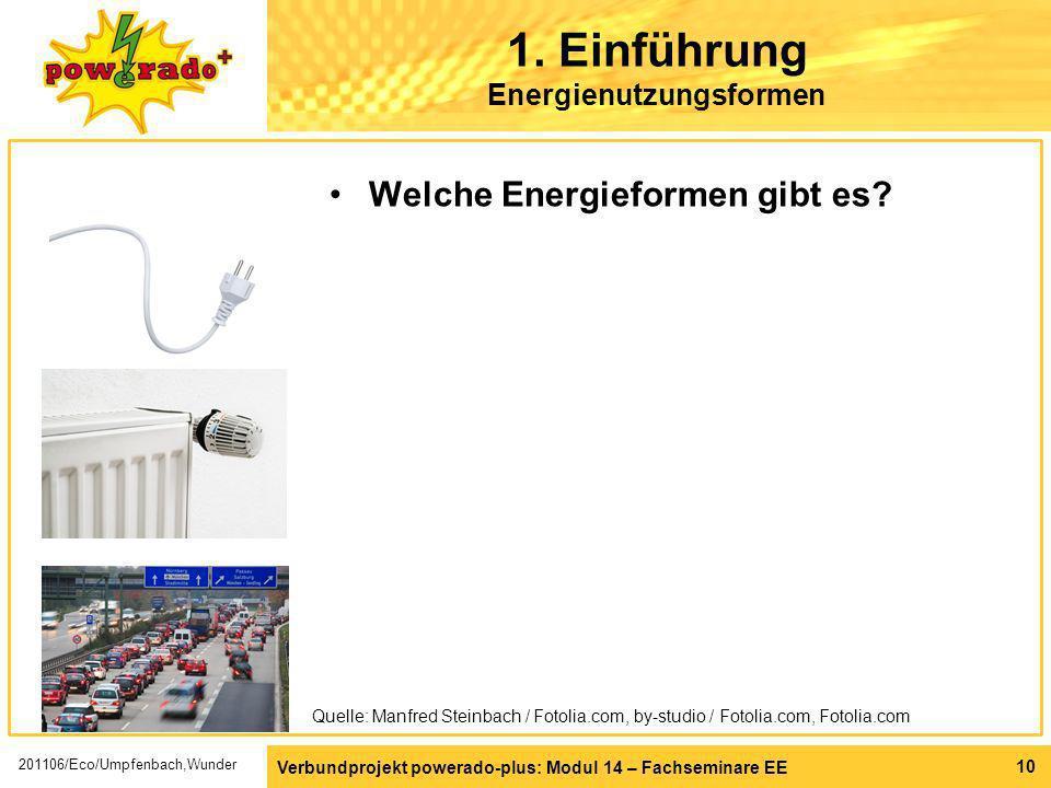 Verbundprojekt powerado-plus: Modul 14 – Fachseminare EE 10 1. Einführung Energienutzungsformen Welche Energieformen gibt es? Quelle: Manfred Steinbac