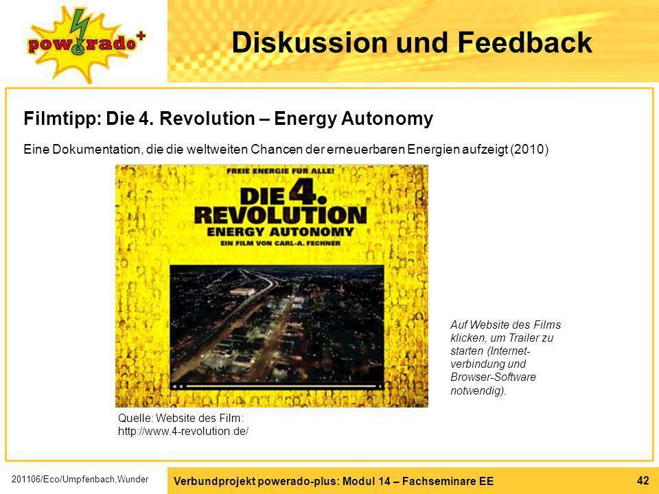 Verbundprojekt powerado-plus: Modul 14 – Fachseminare EE 42 Diskussion und Feedback Filmtipp: Die 4. Revolution – Energy Autonomy Eine Dokumentation,