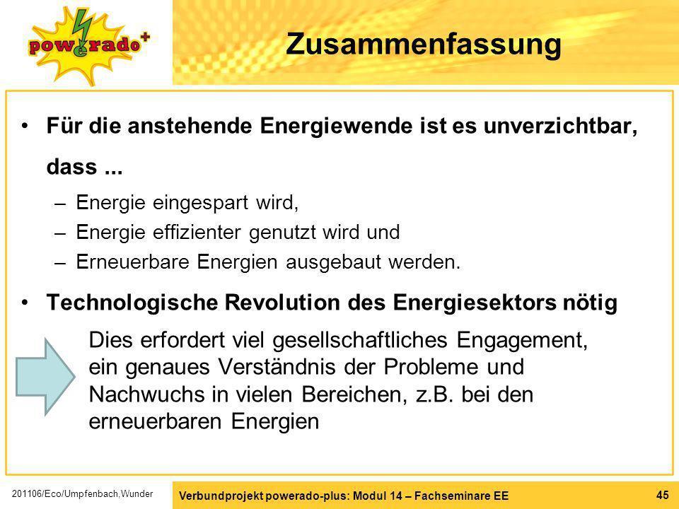 Verbundprojekt powerado-plus: Modul 14 – Fachseminare EE 45 Zusammenfassung Für die anstehende Energiewende ist es unverzichtbar, dass... –Energie ein