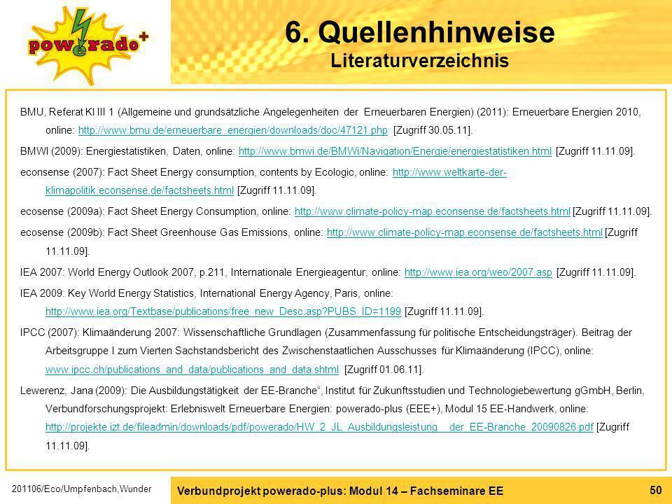 Verbundprojekt powerado-plus: Modul 14 – Fachseminare EE 50 6. Quellenhinweise Literaturverzeichnis BMU, Referat KI III 1 (Allgemeine und grundsätzlic