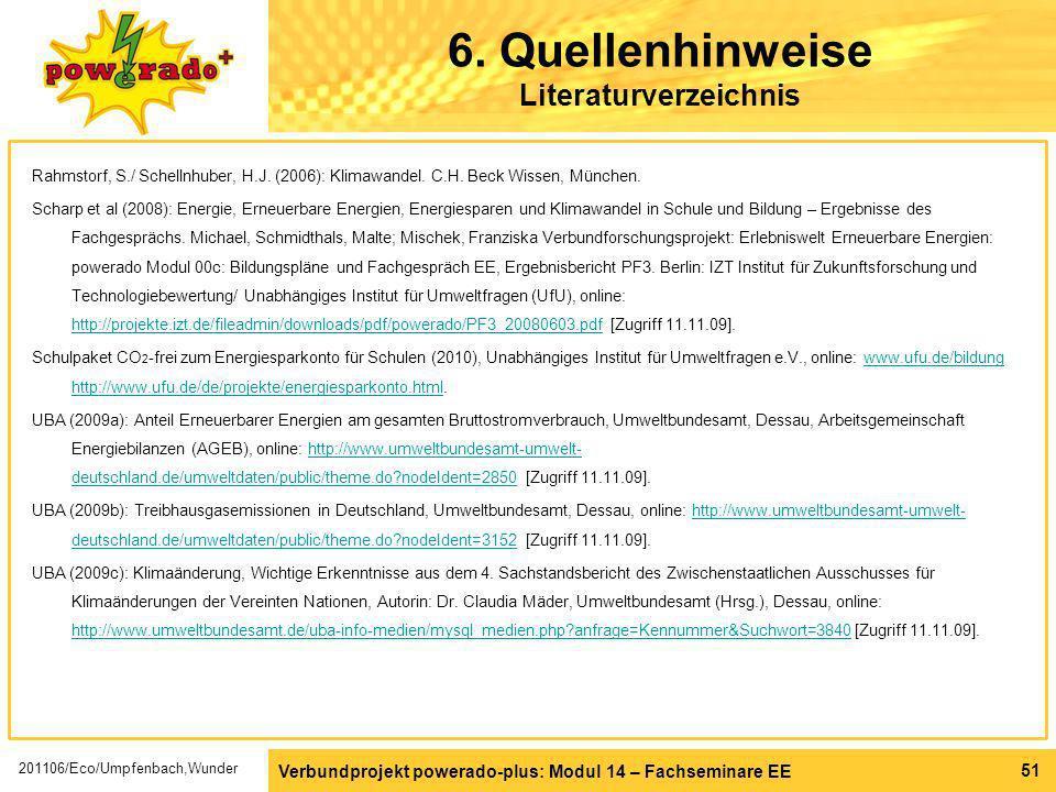 Verbundprojekt powerado-plus: Modul 14 – Fachseminare EE 51 6. Quellenhinweise Literaturverzeichnis Rahmstorf, S./ Schellnhuber, H.J. (2006): Klimawan