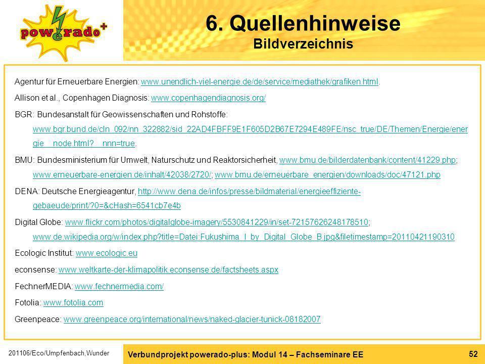 Verbundprojekt powerado-plus: Modul 14 – Fachseminare EE 52 6. Quellenhinweise Bildverzeichnis Agentur für Erneuerbare Energien: www.unendlich-viel-en