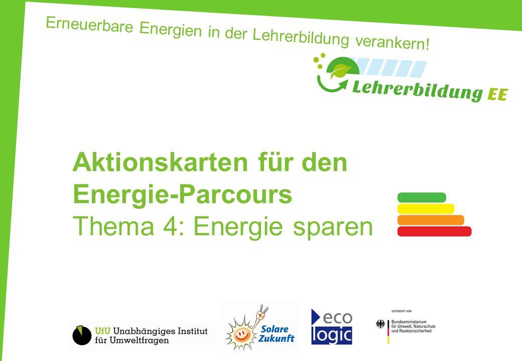 Erneuerbare Energien in der Lehrerbildung verankern! Aktionskarten für den Energie-Parcours Thema 4: Energie sparen