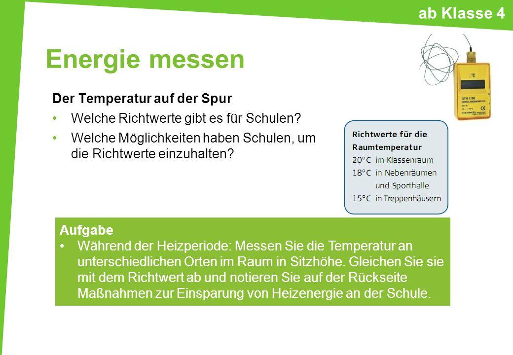 Energie messen Der Temperatur auf der Spur Welche Richtwerte gibt es für Schulen? Welche Möglichkeiten haben Schulen, um die Richtwerte einzuhalten? A