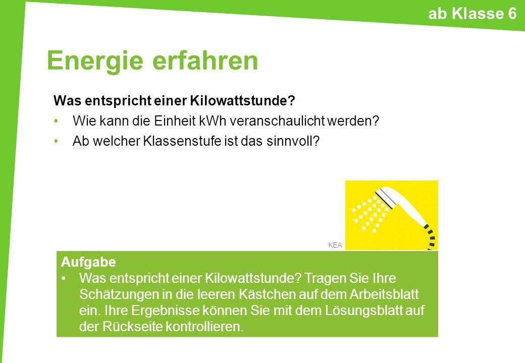Energie erfahren Was entspricht einer Kilowattstunde? Wie kann die Einheit kWh veranschaulicht werden? Ab welcher Klassenstufe ist das sinnvoll? Aufga