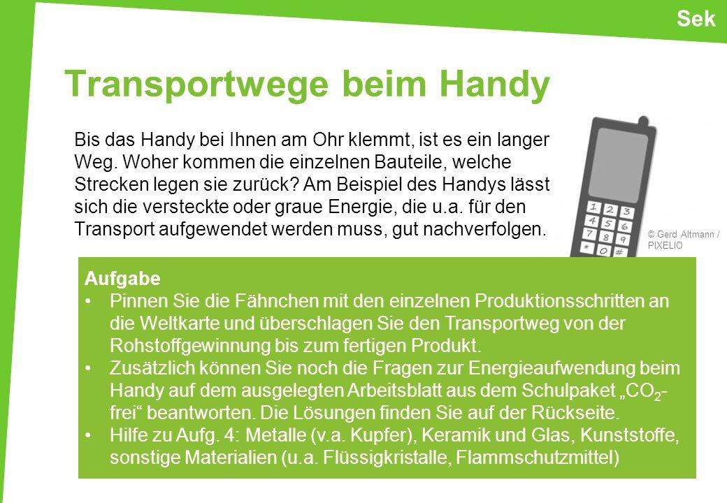 Transportwege beim Handy Bis das Handy bei Ihnen am Ohr klemmt, ist es ein langer Weg. Woher kommen die einzelnen Bauteile, welche Strecken legen sie