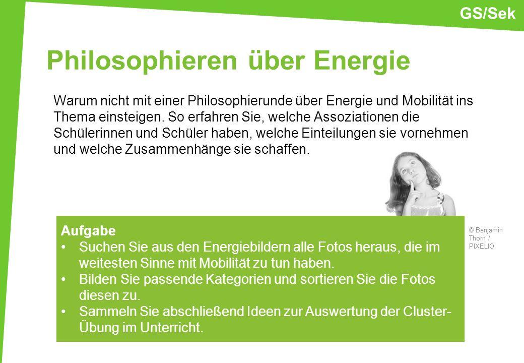 Philosophieren über Energie Warum nicht mit einer Philosophierunde über Energie und Mobilität ins Thema einsteigen. So erfahren Sie, welche Assoziatio