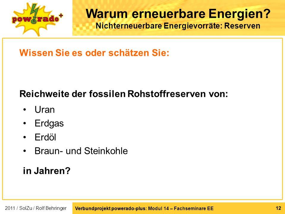 Verbundprojekt powerado-plus: Modul 14 – Fachseminare EE 12 Verbundprojekt powerado-plus 12 Warum erneuerbare Energien? Nichterneuerbare Energievorrät