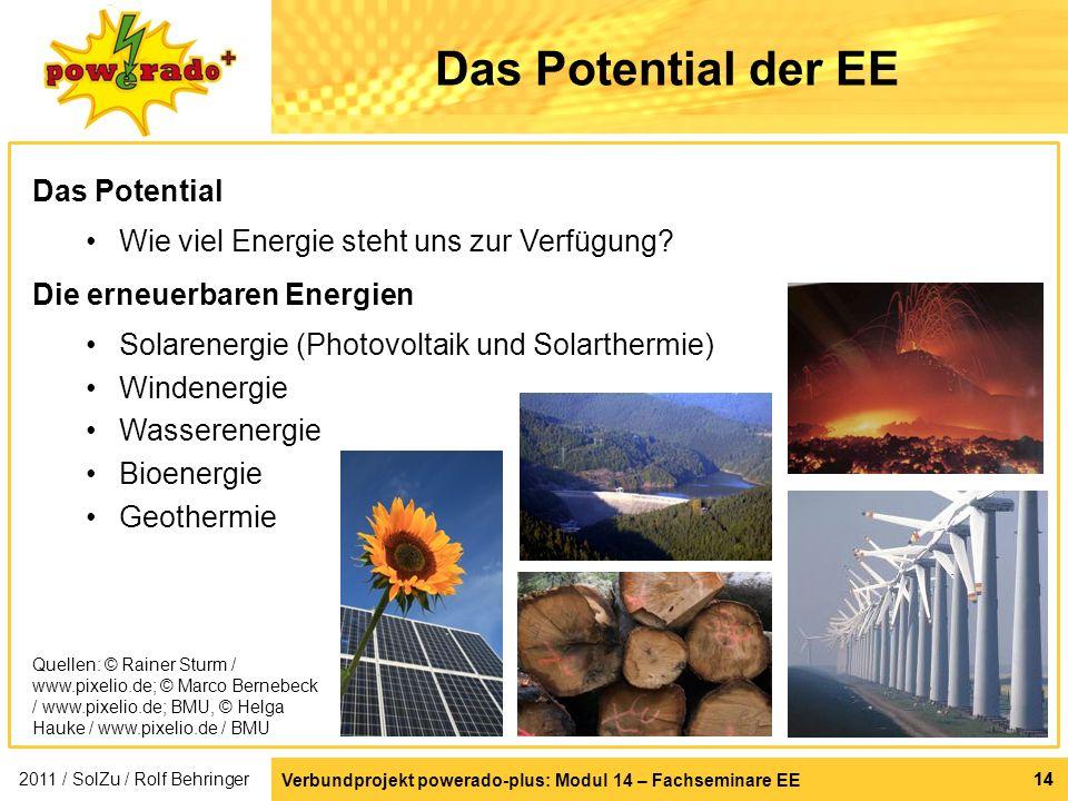Verbundprojekt powerado-plus: Modul 14 – Fachseminare EE 14 Das Potential der EE Das Potential Wie viel Energie steht uns zur Verfügung? Die erneuerba