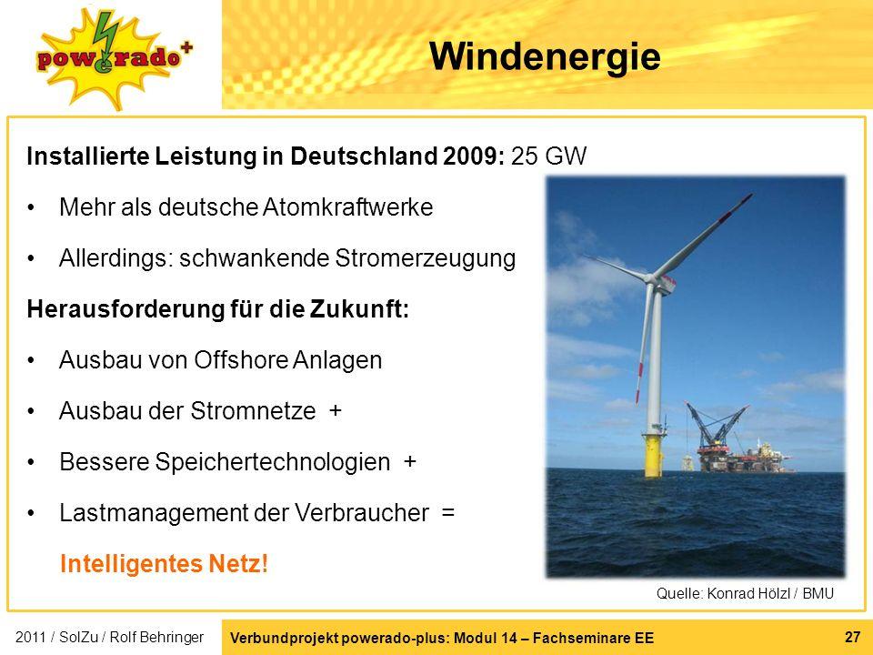 Verbundprojekt powerado-plus: Modul 14 – Fachseminare EE 27 Windenergie Installierte Leistung in Deutschland 2009: 25 GW Mehr als deutsche Atomkraftwe
