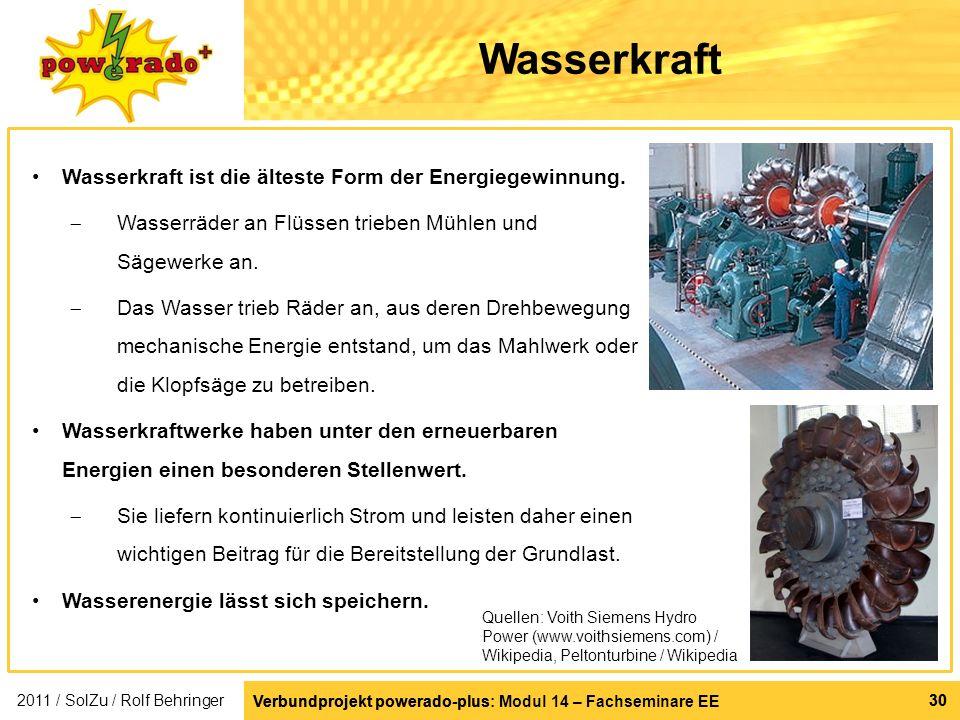 Verbundprojekt powerado-plus: Modul 14 – Fachseminare EE 30 Verbundprojekt powerado-plus 30 Wasserkraft Wasserkraft ist die älteste Form der Energiege