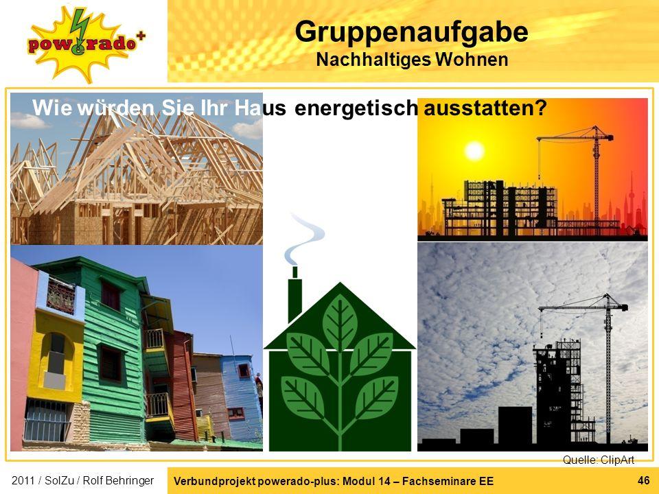 Verbundprojekt powerado-plus: Modul 14 – Fachseminare EE 46 Gruppenaufgabe Nachhaltiges Wohnen Wie würden Sie Ihr Haus energetisch ausstatten? Quelle: