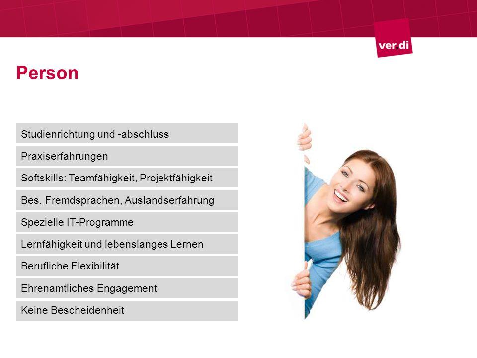 Person Studienrichtung und -abschluss Praxiserfahrungen Softskills: Teamfähigkeit, Projektfähigkeit Bes.