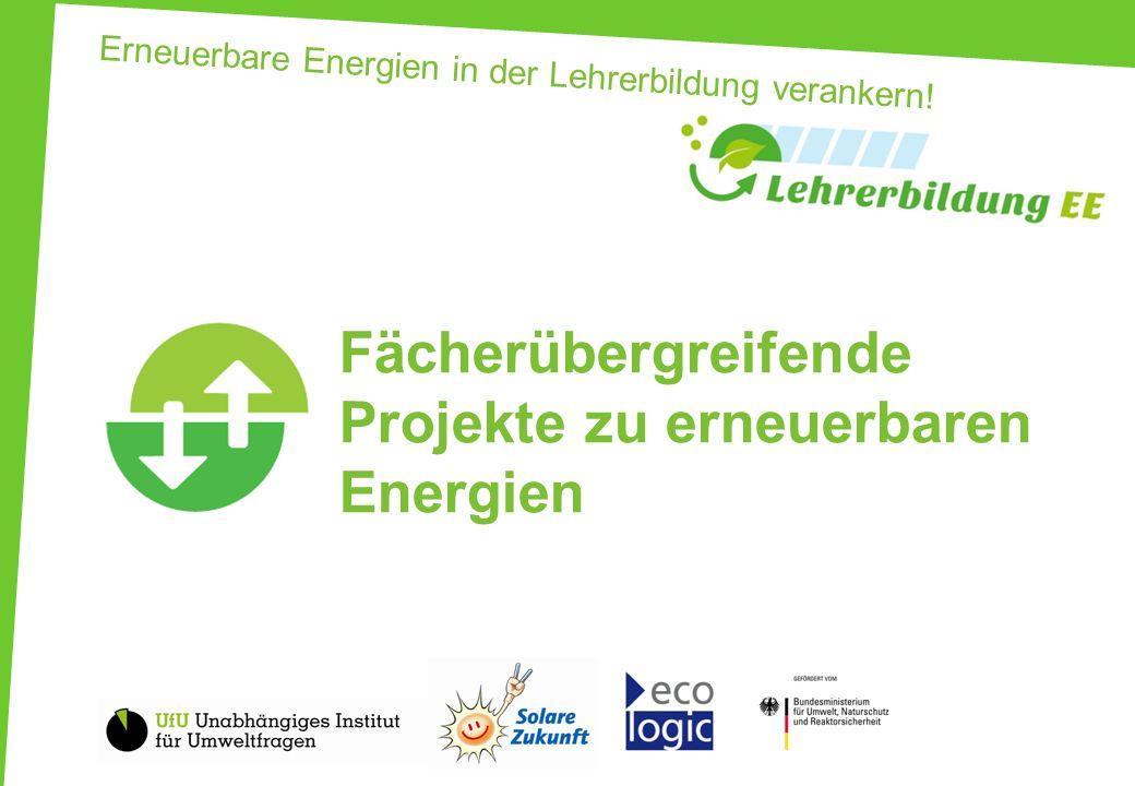 Erneuerbare Energien in der Lehrerbildung verankern! Fächerübergreifende Projekte zu erneuerbaren Energien