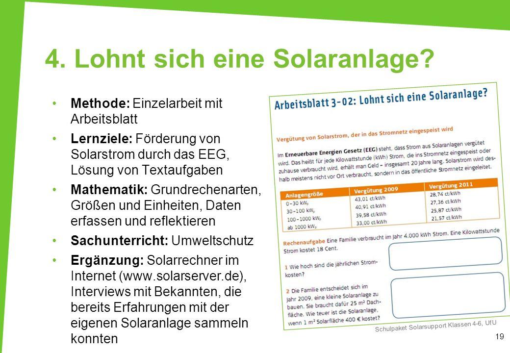 4. Lohnt sich eine Solaranlage? Methode: Einzelarbeit mit Arbeitsblatt Lernziele: Förderung von Solarstrom durch das EEG, Lösung von Textaufgaben Math