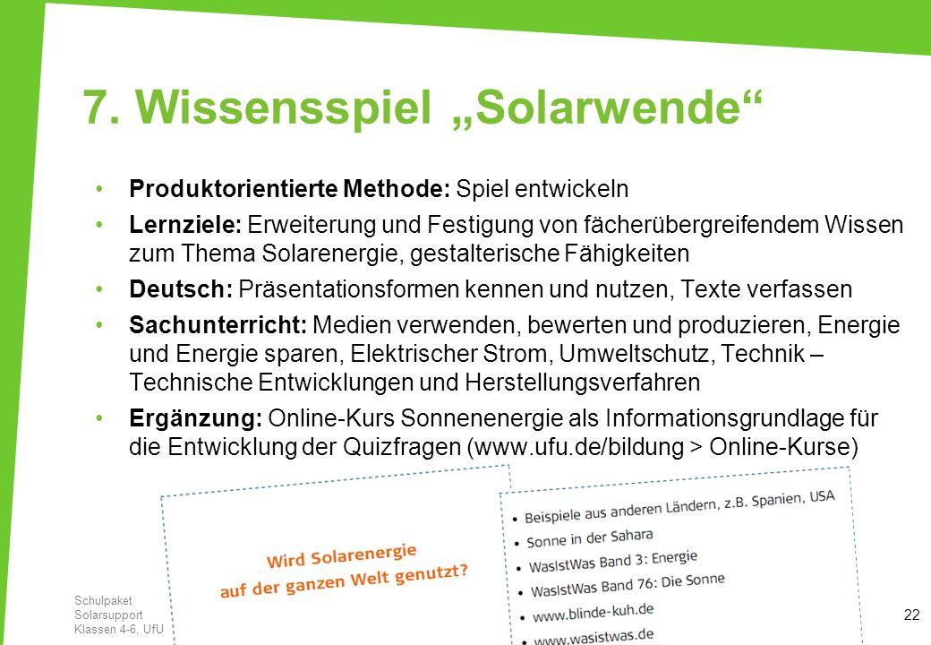 7. Wissensspiel Solarwende Produktorientierte Methode: Spiel entwickeln Lernziele: Erweiterung und Festigung von fächerübergreifendem Wissen zum Thema