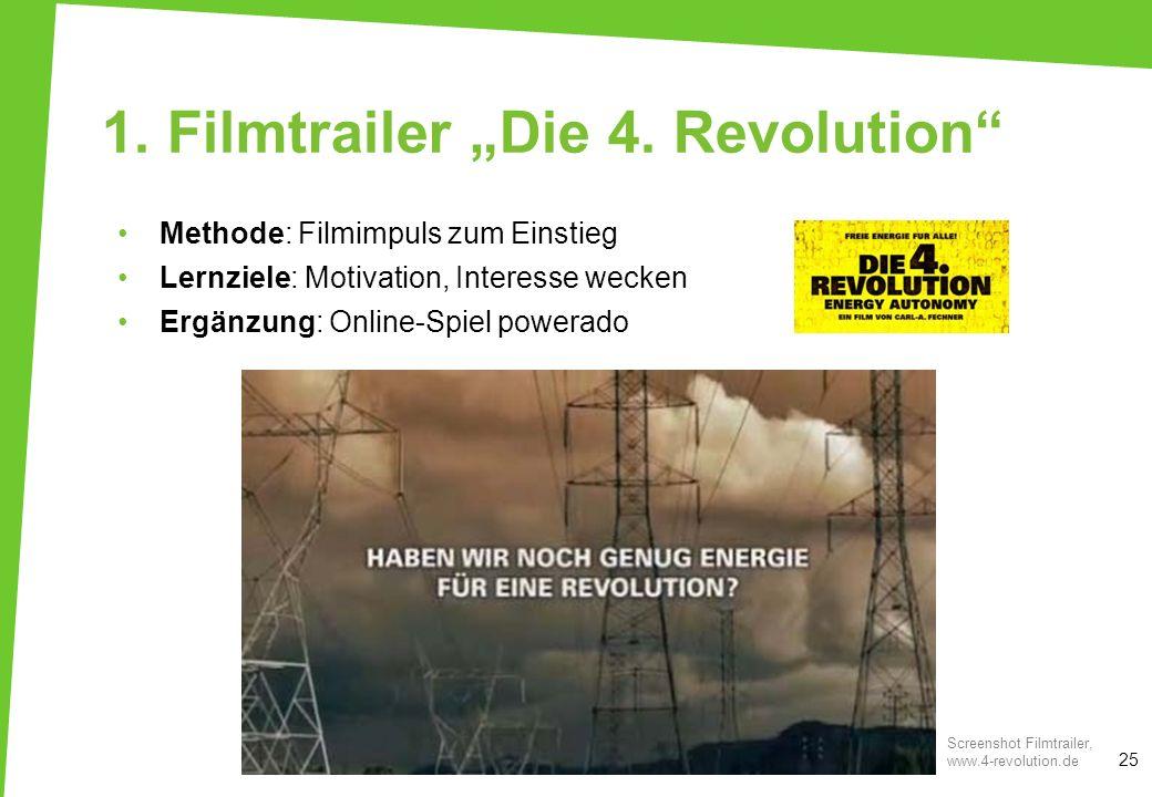 1. Filmtrailer Die 4. Revolution Methode: Filmimpuls zum Einstieg Lernziele: Motivation, Interesse wecken Ergänzung: Online-Spiel powerado 25 Screensh