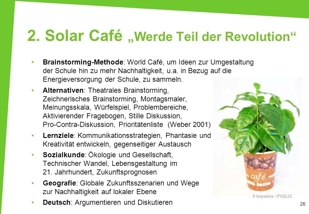 2. Solar Café Werde Teil der Revolution Brainstorming-Methode: World Café, um Ideen zur Umgestaltung der Schule hin zu mehr Nachhaltigkeit, u.a. in Be