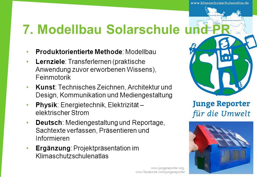 7. Modellbau Solarschule und PR Produktorientierte Methode: Modellbau Lernziele: Transferlernen (praktische Anwendung zuvor erworbenen Wissens), Feinm