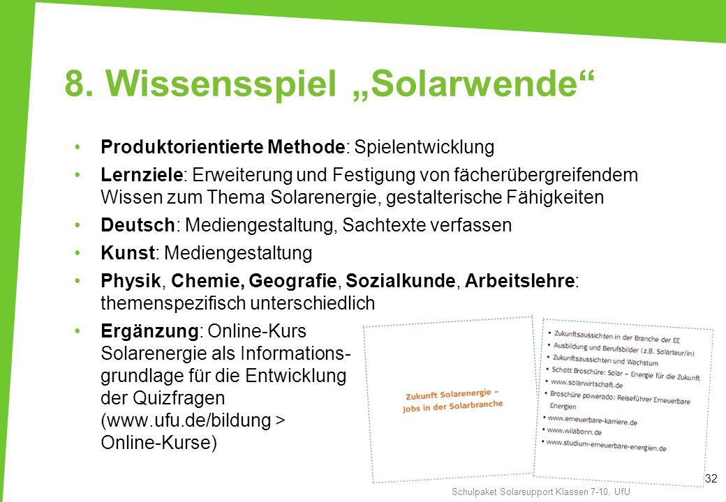 8. Wissensspiel Solarwende Produktorientierte Methode: Spielentwicklung Lernziele: Erweiterung und Festigung von fächerübergreifendem Wissen zum Thema