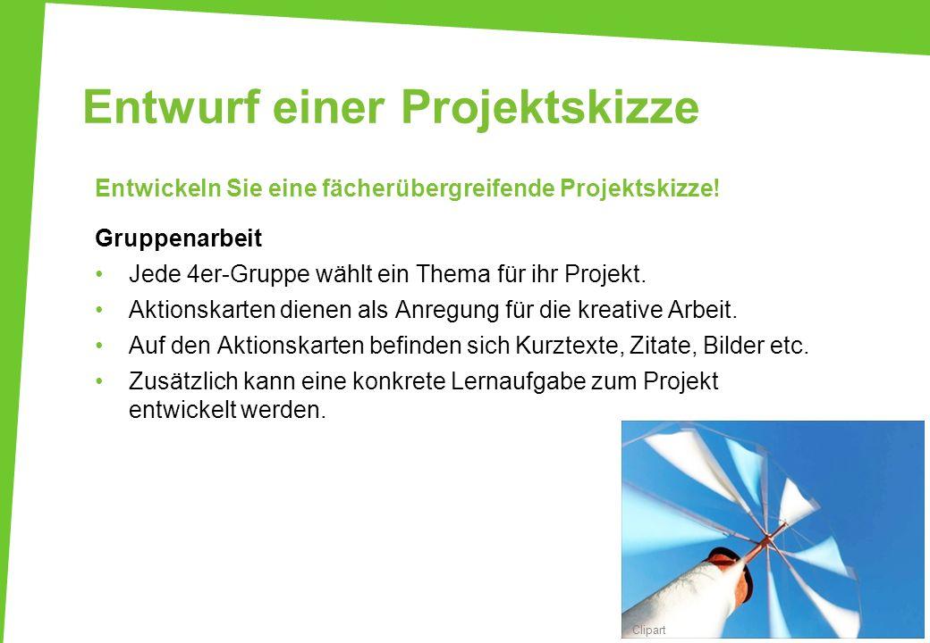 Entwurf einer Projektskizze Entwickeln Sie eine fächerübergreifende Projektskizze! Gruppenarbeit Jede 4er-Gruppe wählt ein Thema für ihr Projekt. Akti