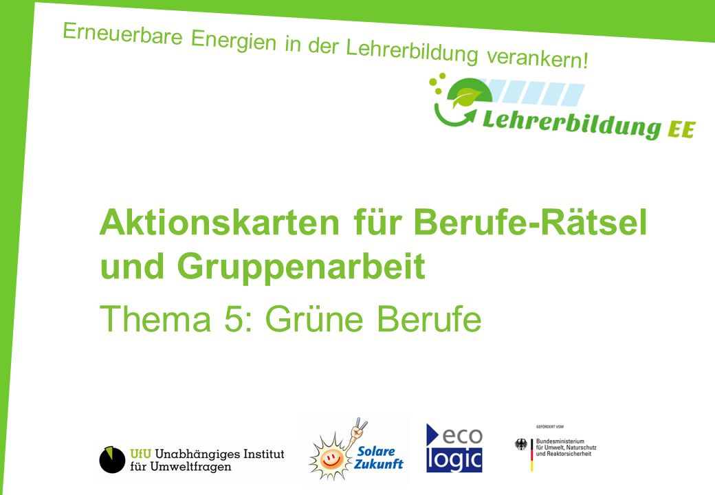 Erneuerbare Energien in der Lehrerbildung verankern! Aktionskarten für Berufe-Rätsel und Gruppenarbeit Thema 5: Grüne Berufe