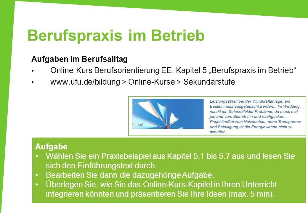 Berufspraxis im Betrieb Aufgaben im Berufsalltag Online-Kurs Berufsorientierung EE, Kapitel 5 Berufspraxis im Betrieb www.ufu.de/bildung > Online-Kurs