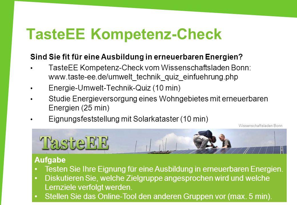 TasteEE Kompetenz-Check Sind Sie fit für eine Ausbildung in erneuerbaren Energien? TasteEE Kompetenz-Check vom Wissenschaftsladen Bonn: www.taste-ee.d