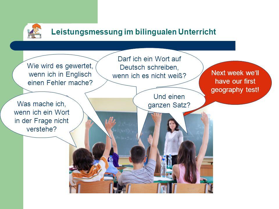 Next week well have our first geography test! Leistungsmessung im bilingualen Unterricht Wie wird es gewertet, wenn ich in Englisch einen Fehler mache